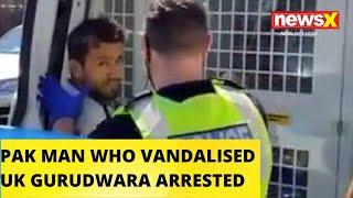 PAK MAN WHO VANDALISED UK GURUDWARA ARRESTED  NewsX - NEWSXLIVE