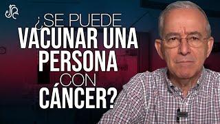 Se Puede Vacunar Una Persona Con Cáncer  Coronavirus - Oswaldo Restrepo RSC