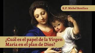 ¿Cua?l es el papel de la Virgen Mari?a en el plan de Dios