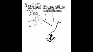 Doar in Tine am viata - Grupul Evangelion