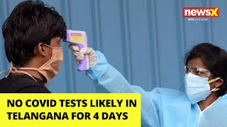 No Covid tests likely in Telangana for 4 days | NewsX - NEWSXLIVE