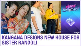 Kangana Ranaut turns Interior Designer and sets up her sister Rangoli Chandel's house - ZOOMDEKHO