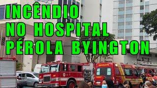 (URGENTE) INCÊNDIO NO HOSPITAL PÉROLA BYINGTON