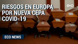 Europa lucha contra el avance de nueva variante del covid-19  | Eco News