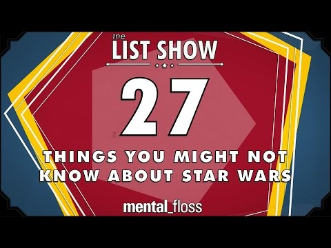 27 Things You Might Not Know about Star Wars - mental_floss List Show Ep. 450