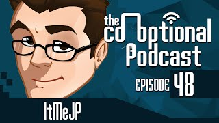 The Co-Optional Podcast Ep. 48 Ft. ItMeJP