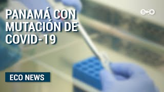 Panamá con mutación de covid-19 altamente contagiosa  | ECO News