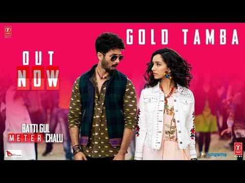 Gold Tamba Video Song   Batti Gul Meter Chalu   Shahid Kapoor, Shraddha Kapoor