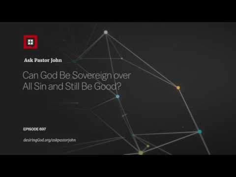 Can God Be Sovereign over All Sin and Still Be Good? // Ask Pastor John