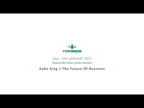 FM Forum | Katie King | The Future Of Business