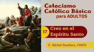 17 Creo en el Espi?ritu Santo | Catecismo cato?lico ba?sico para adultos