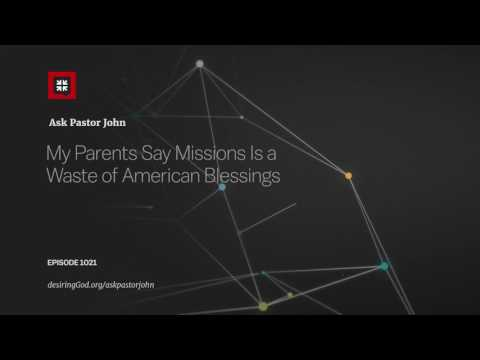 My Parents Say Missions Is a Waste of American Blessings // Ask Pastor John