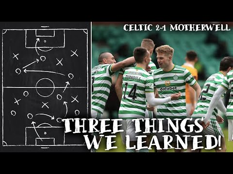 CELTIC 2 1 MOTHERWELL   THREE THINGS WE LEARNED!   LUCKY AT THE END!