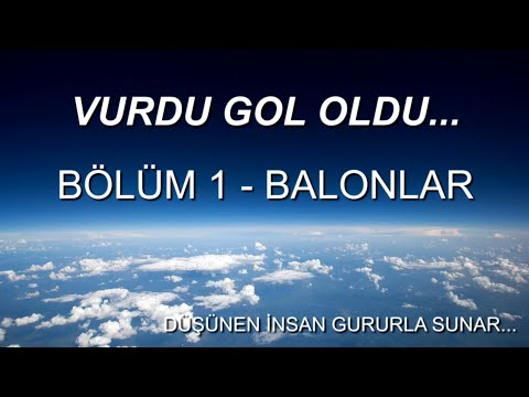 DÜŞÜNEN İNSAN VURDU GOL OLDU… BÖLÜM 1 – BALONLAR