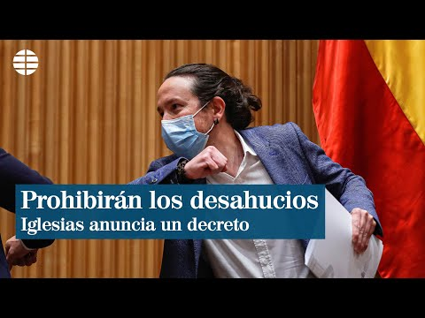 Pablo Iglesias anuncia un decreto para prohibir los desahucios en un plazo de 15 días