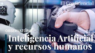 Despedidos por un robot: la inteligencia artificial llega a los recursos humanos (para quedarse)