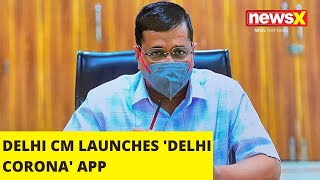 DELHI CM LAUNCHES 'DELHI CORONA' APP  NewsX - NEWSXLIVE