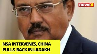 After NSA Doval Intervenes, China Agrees to Pull Back in Ladakh | NewsX - NEWSXLIVE
