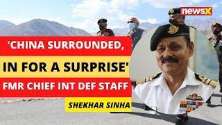 'China Surrounded, in for a Big Surprise' | Former Chief Integrated Defence Staff | NewsX - NEWSXLIVE