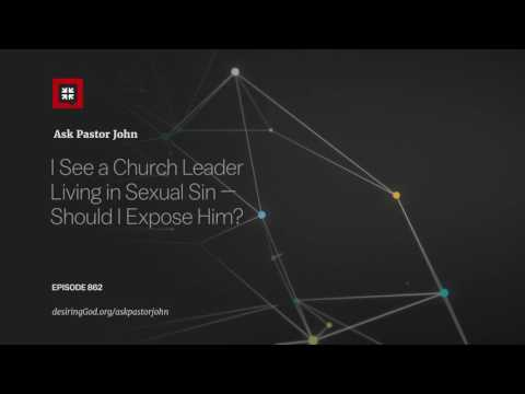 I See a Church Leader Living in Sexual Sin — Should I Expose Him? // Ask Pastor John
