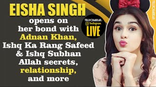 Eisha Singh on friendship with Adnan, journey in industry, relationship status, and more | Exclusive - TELLYCHAKKAR
