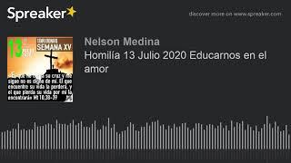 Homilía 13 Julio 2020 Educarnos en el amor