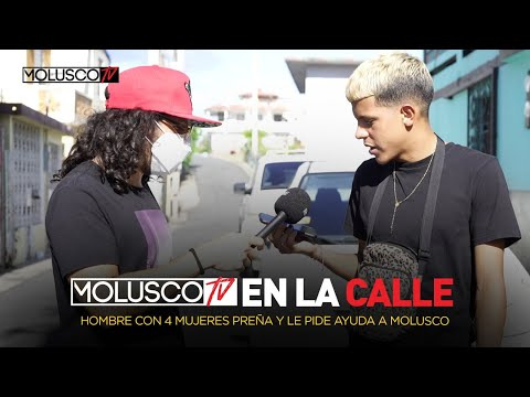 HOMBRE CON 4 MUJERES PREÑA LE PIDE AYUDA A MOLUSCO $$. #MoluscoTV EN LA CALLE con #ElEnmascarado