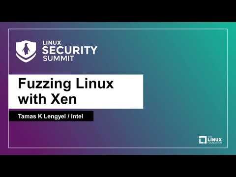 Fuzzing Linux with Xen - Tamas K Lengyel, Intel