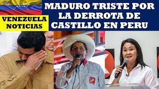 VENEZUELA NOTICIAS: MADURO TRISTE POR LA DERROTA DE CASTILLO EN PERU