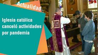 Iglesia católica canceló actividades por pandemia