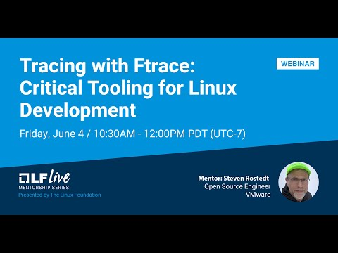 LF Live Mentorship Session: Tracing with Ftrace: Critical Tooling for Linux Development