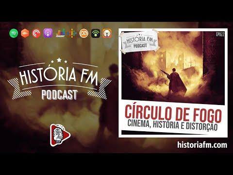 Círculo de Fogo: Cinema, História e distorção - História FM, episódio 22