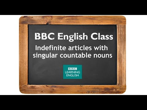BBC English Class: Learn about indefinite articles with singular countable nouns