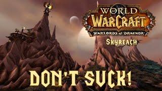 DON'T SUCK: Skyreach (Heroic Guide - WoW)