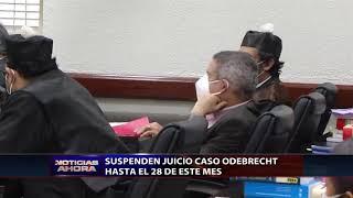 Suspenden juicio caso Odebrecht hasta el 28 de junio