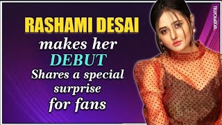 Naagin 4 actress Rashami Desai shares a special message for her fans | Makes her DEBUT | Checkout - TELLYCHAKKAR