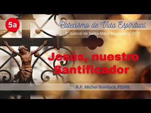 5a Jesús, nuestro Santificador | Catecismo de Vida Espiritual
