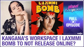 Kangana spent 48 crores on workspace? | Laxmmi Bomb to not release online first? | Planet Bollywood - ZOOMDEKHO