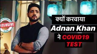 Ishq Subhan Allah Ke Kabir aka Adnan Khan gets a COVID 19 test done | Checkout complete story | - TELLYCHAKKAR