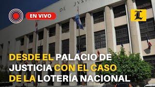 #ENVIVO: Desde el Palacio de Justicia con el caso de la Lotería Nacional
