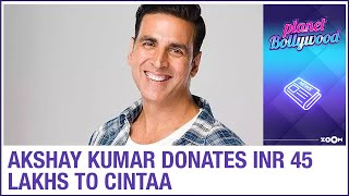 Akshay Kumar donates INR 45 lakhs to CINTAA and helps 1500 daily wage workers - ZOOMDEKHO