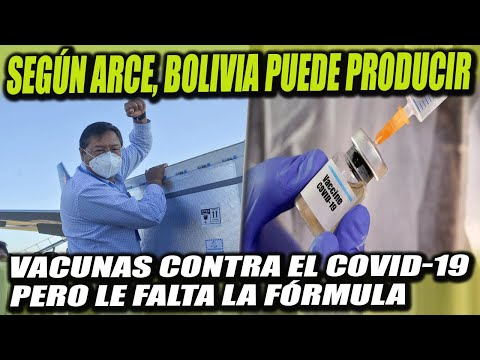 Bolivia tiene capacidad de producir Vacunas contra el COVID-19 pero le falta la formula según Arce