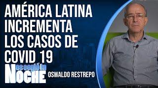 América Latina Incrementa Notablemente Los Casos De Covid 19 - Nos Cogió La Noche