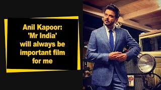Anil Kapoor: 'Mr India' will always be important film for me - IANSINDIA