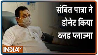कोरोना से ठीक होने के बाद बीजेपी प्रवक्ता संबित पात्रा ने डोनेट किया ब्लड प्लाज्मा - INDIATV