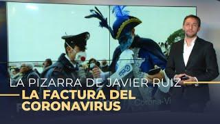 La pizarra de Javier Ruiz: la factura económica del coronavirus