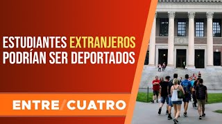 Estudiantes extranjeros podrían ser deportados de Estados Unidos