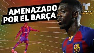 El Barcelona amenaza a Dembélé y le pone precio | Telemundo Deportes