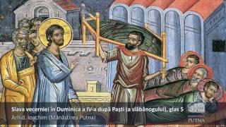 Arhid. Ioachim (m-rea. Putna) - Slava vecerniei la Duminica a IV-a după Paști