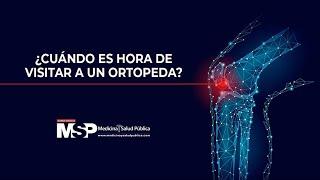 ¿Cuándo es hora de visitar a un ortopeda